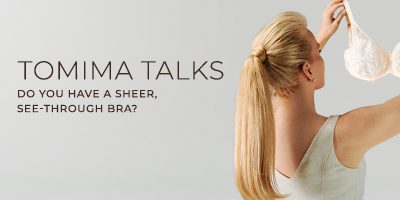 Tomima Talks: Do You Have a Sheer, See-through Bra?