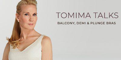 Tomima Talks: Balcony, Demi & Plunge Bras